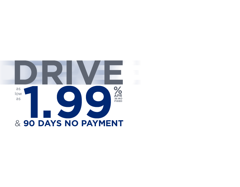 Drive for as low at 1.99% APR for 36 Months and 90 No Payments