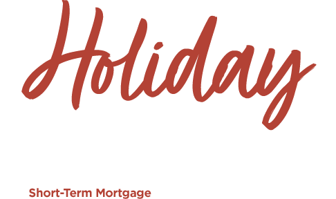Holiday Special. Receive up to $500 cash back on a short-term mortgage with rates as low as 3.125% APR